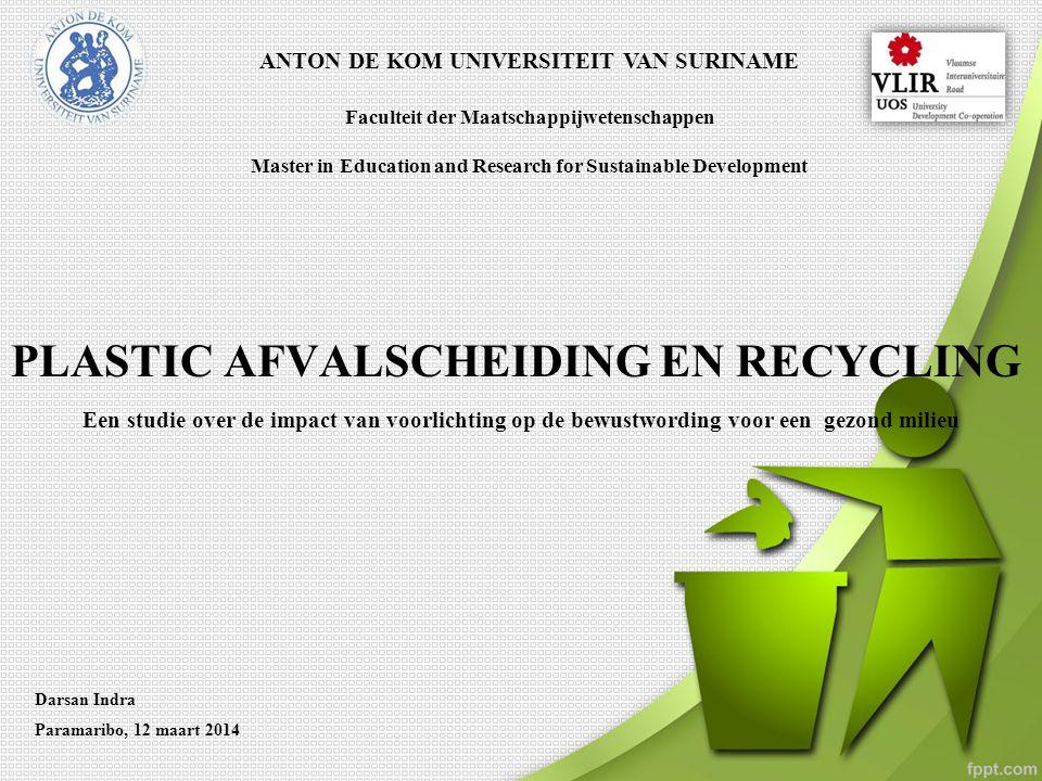 PLASTIC AFVALSCHEIDING EN RECYCLING Een studie over de impact van voorlichting op de bewustwording voor een gezond milieu Darsan Indra Paramaribo, 12