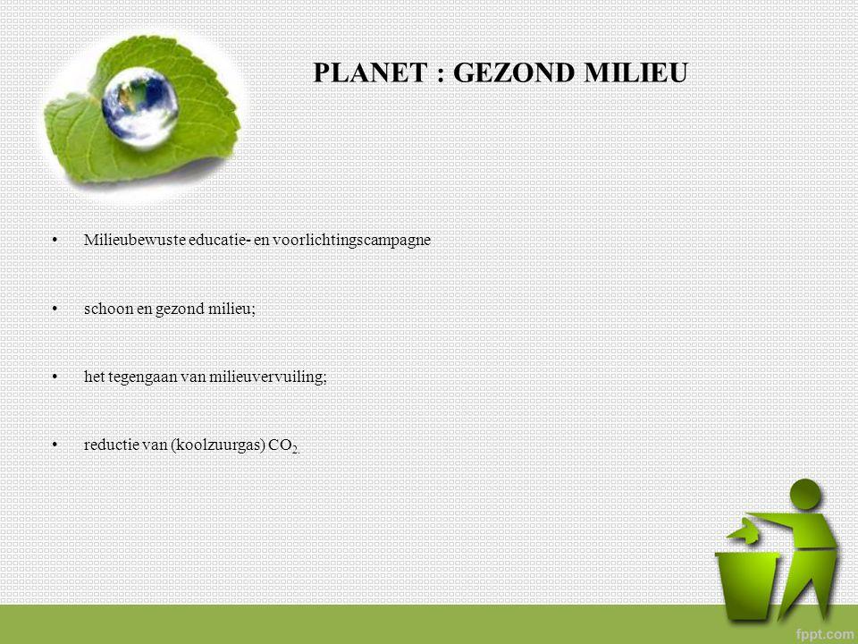 PLANET : GEZOND MILIEU Milieubewuste educatie- en voorlichtingscampagne schoon en gezond milieu; het tegengaan van milieuvervuiling; reductie van (koo