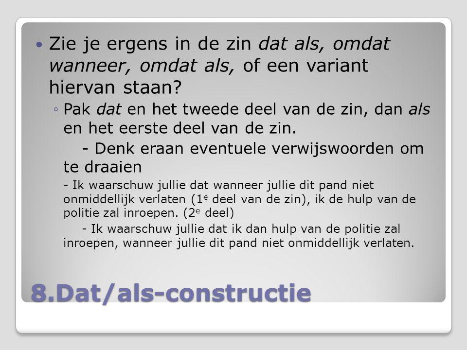 8.Dat/als-constructie Zie je ergens in de zin dat als, omdat wanneer, omdat als, of een variant hiervan staan? ◦Pak dat en het tweede deel van de zin,