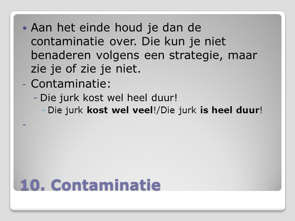10. Contaminatie Aan het einde houd je dan de contaminatie over. Die kun je niet benaderen volgens een strategie, maar zie je of zie je niet. - Contam