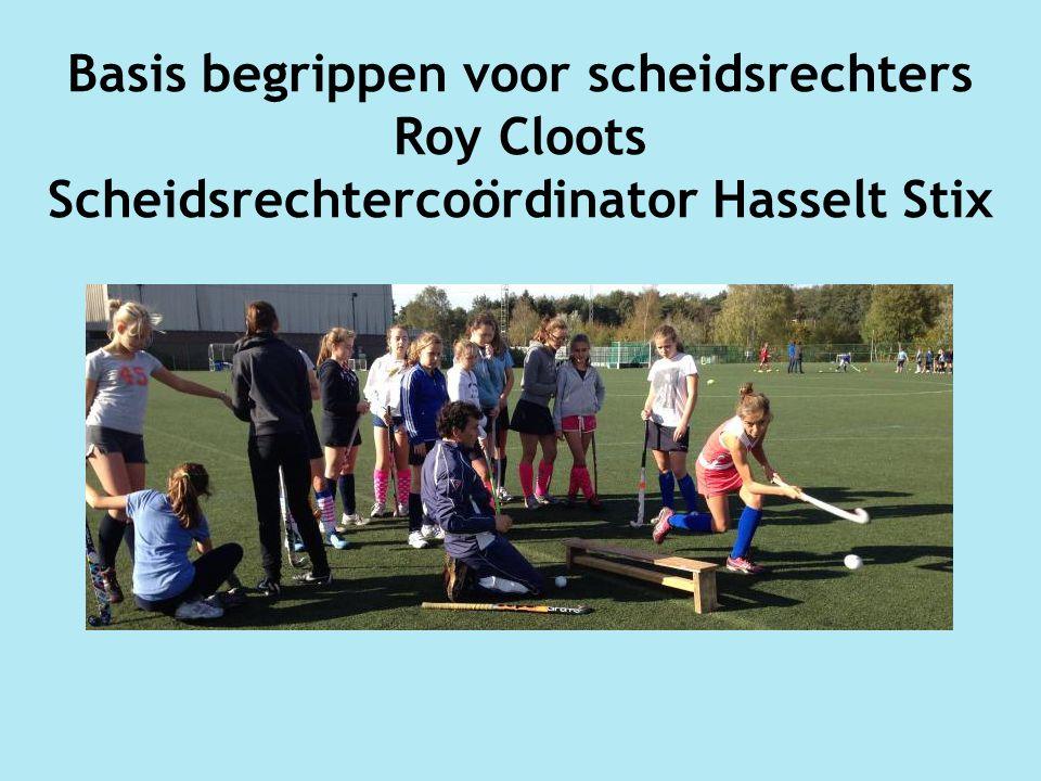 Basis begrippen voor scheidsrechters Roy Cloots Scheidsrechtercoördinator Hasselt Stix