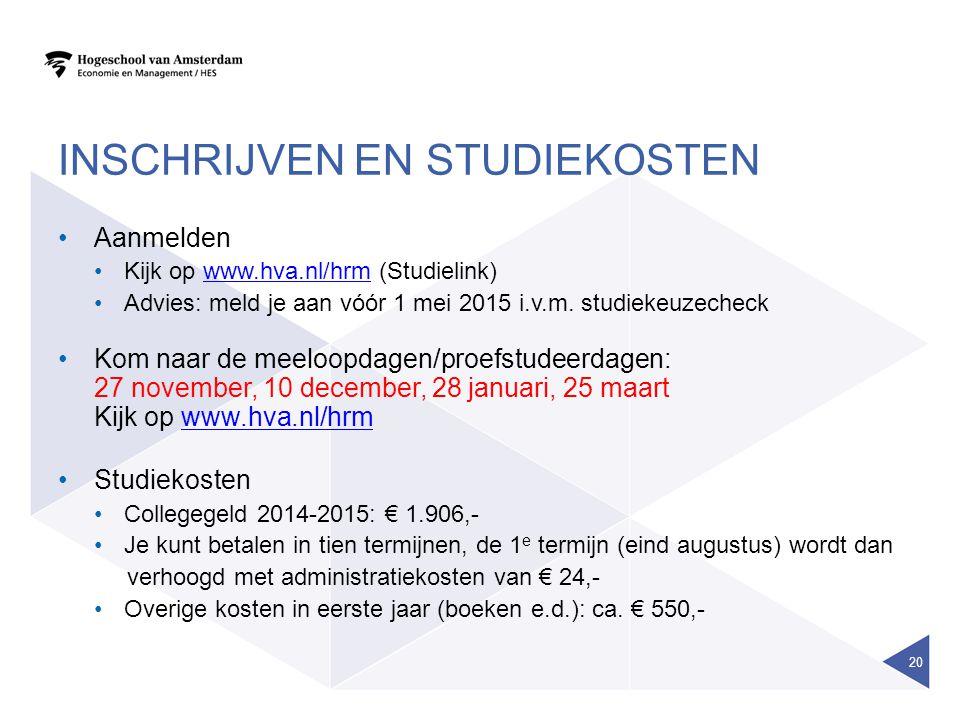 INSCHRIJVEN EN STUDIEKOSTEN Aanmelden Kijk op www.hva.nl/hrm (Studielink)www.hva.nl/hrm Advies: meld je aan vóór 1 mei 2015 i.v.m.