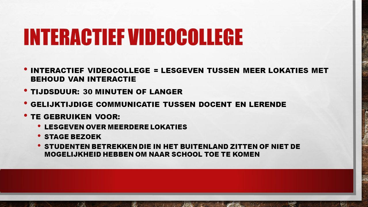 INTERACTIEF VIDEOCOLLEGE INTERACTIEF VIDEOCOLLEGE = LESGEVEN TUSSEN MEER LOKATIES MET BEHOUD VAN INTERACTIE TIJDSDUUR: 30 MINUTEN OF LANGER GELIJKTIJD