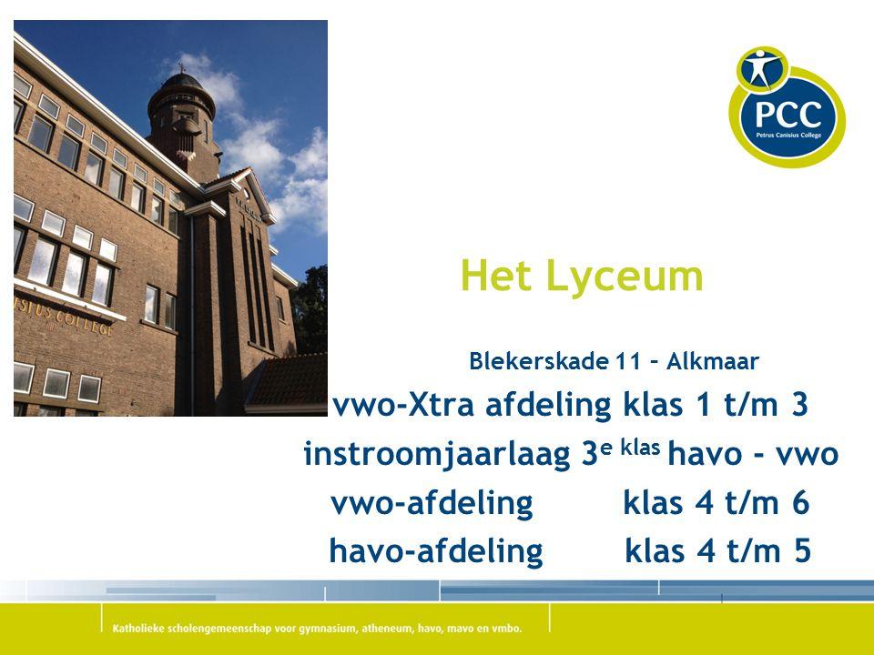 Het Lyceum Blekerskade 11 – Alkmaar vwo-Xtra afdeling klas 1 t/m 3 instroomjaarlaag 3 e klas havo - vwo vwo-afdeling klas 4 t/m 6 havo-afdeling klas 4 t/m 5