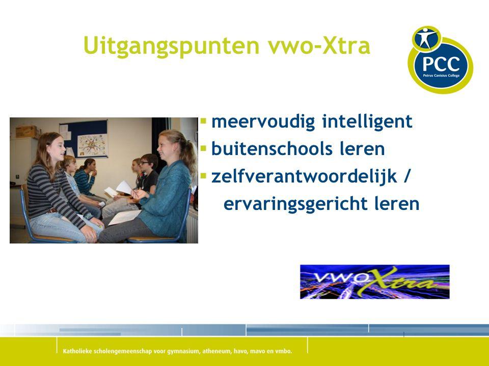 Uitgangspunten vwo-Xtra  meervoudig intelligent  buitenschools leren  zelfverantwoordelijk / ervaringsgericht leren