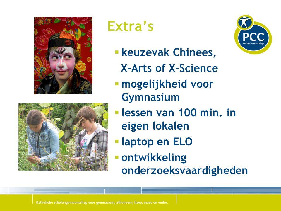 Extra's  keuzevak Chinees, X-Arts of X-Science  mogelijkheid voor Gymnasium  lessen van 100 min. in eigen lokalen  laptop en ELO  ontwikkeling on
