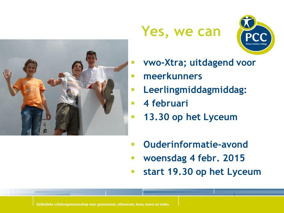 Yes, we can  vwo-Xtra; uitdagend voor  meerkunners  Leerlingmiddagmiddag:  4 februari  13.30 op het Lyceum  Ouderinformatie-avond  woensdag 4 febr.