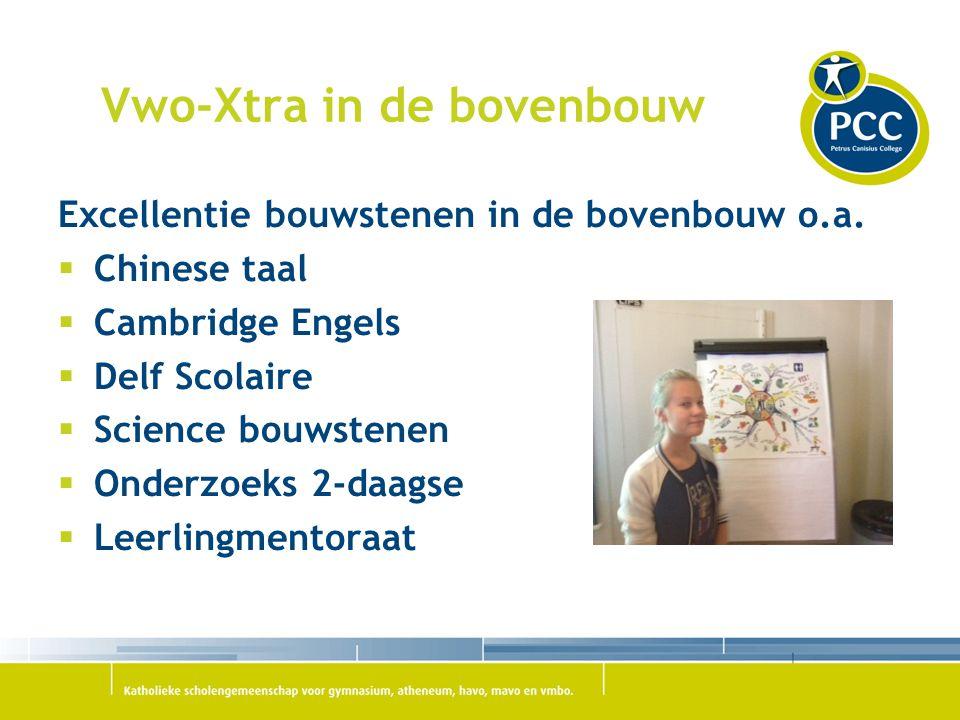 Vwo-Xtra in de bovenbouw Excellentie bouwstenen in de bovenbouw o.a.  Chinese taal  Cambridge Engels  Delf Scolaire  Science bouwstenen  Onderzoe