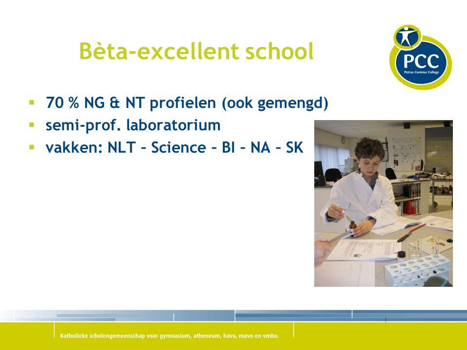 Bèta-excellent school  70 % NG & NT profielen (ook gemengd)  semi-prof. laboratorium  vakken: NLT – Science – BI – NA – SK
