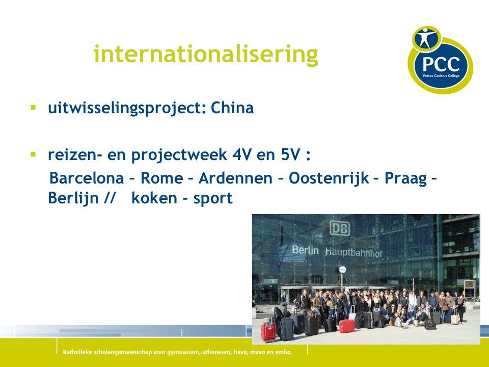 internationalisering  uitwisselingsproject: China  reizen- en projectweek 4V en 5V : Barcelona – Rome – Ardennen – Oostenrijk – Praag – Berlijn // koken - sport