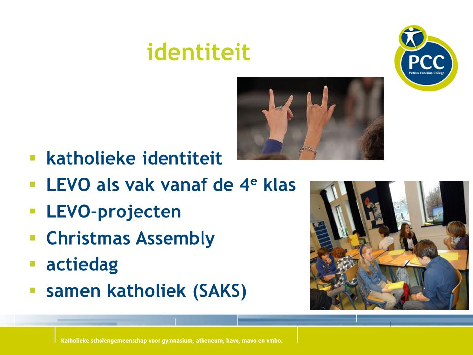 identiteit  katholieke identiteit  LEVO als vak vanaf de 4 e klas  LEVO-projecten  Christmas Assembly  actiedag  samen katholiek (SAKS)
