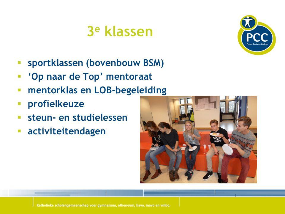 3 e klassen  sportklassen (bovenbouw BSM)  'Op naar de Top' mentoraat  mentorklas en LOB-begeleiding  profielkeuze  steun- en studielessen  activiteitendagen