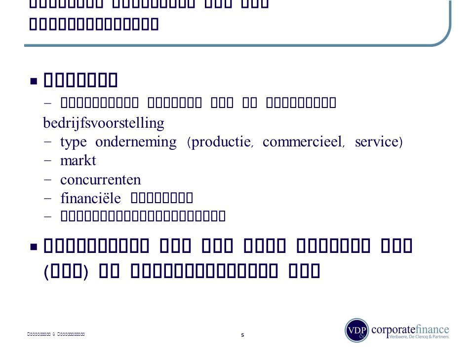 P RIVILEGED & C ONFIDENTIAL Algemeen overzicht van het overnameproces 5  Analyse - diepgaande analyse van de ontvangen bedrijfsvoorstelling - type onderneming ( productie, commercieel, service ) - markt - concurrenten - financiële gegevens - toekomstperspectieven  Uitbrengen van een niet bindend bod ( LOI ) of voorwaardelijk bod
