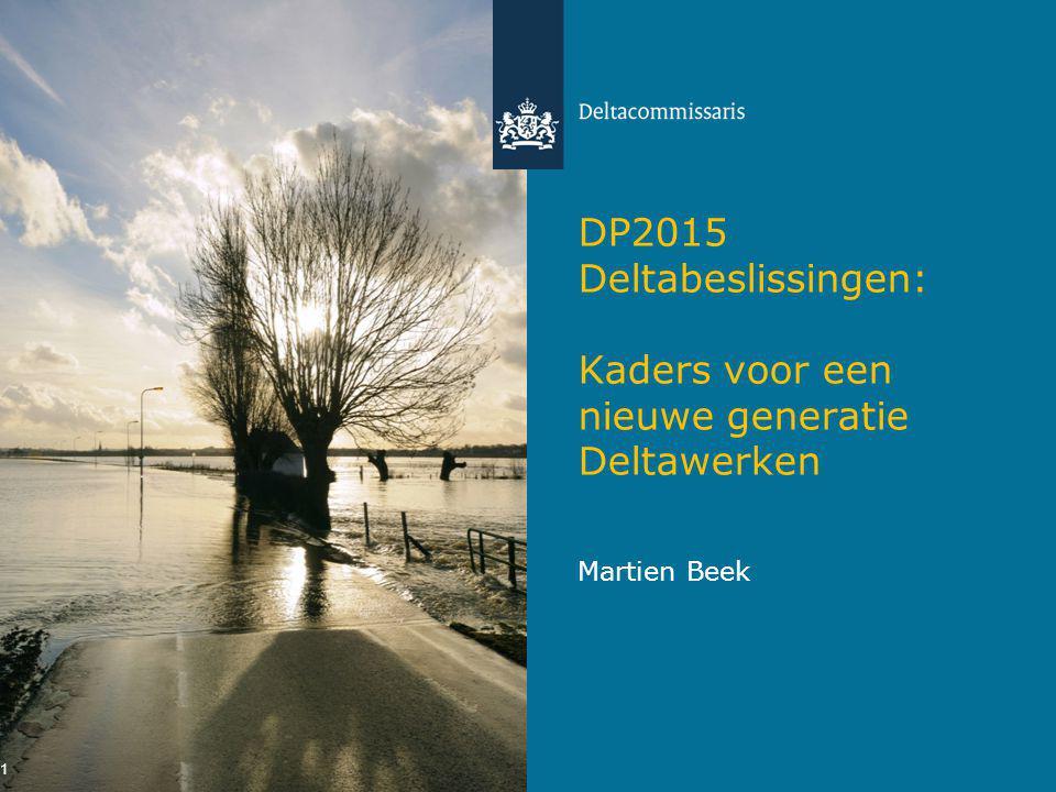 DP2015 Deltabeslissingen: Kaders voor een nieuwe generatie Deltawerken Martien Beek 1