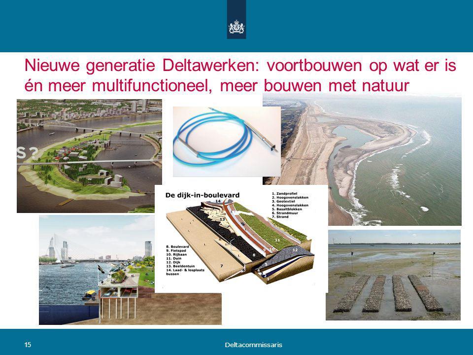 Nieuwe generatie Deltawerken: voortbouwen op wat er is én meer multifunctioneel, meer bouwen met natuur 15 Deltacommissaris