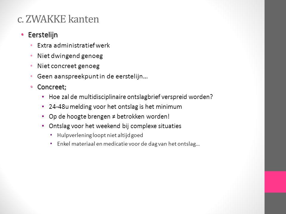 c. ZWAKKE kanten Eerstelijn Eerstelijn Extra administratief werk Niet dwingend genoeg Niet concreet genoeg Geen aanspreekpunt in de eerstelijn… Concre