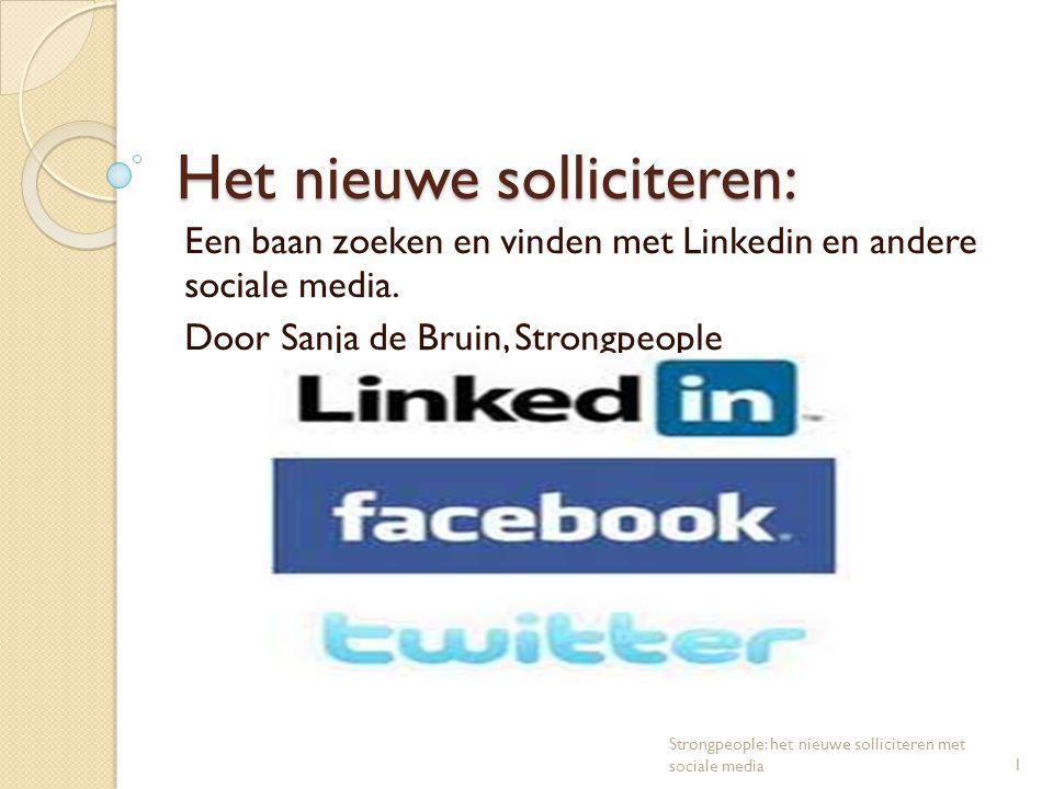 Het nieuwe solliciteren: Een baan zoeken en vinden met Linkedin en andere sociale media. Door Sanja de Bruin, Strongpeople 1 Strongpeople: het nieuwe