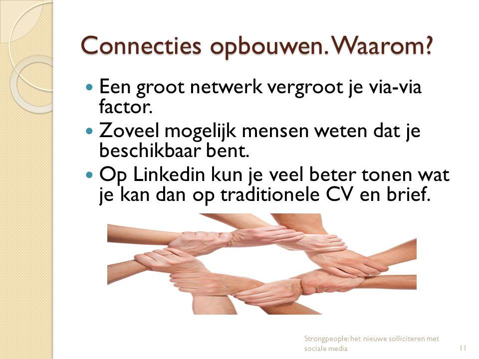 Connecties opbouwen. Waarom? Een groot netwerk vergroot je via-via factor. Zoveel mogelijk mensen weten dat je beschikbaar bent. Op Linkedin kun je ve