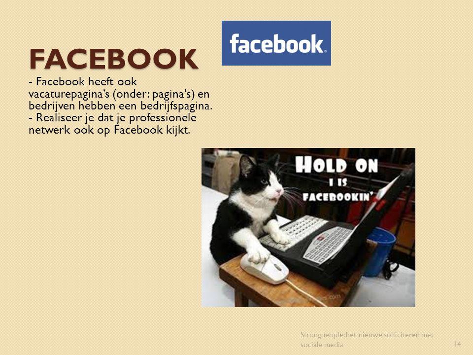 FACEBOOK - Facebook heeft ook vacaturepagina's (onder: pagina's) en bedrijven hebben een bedrijfspagina. - Realiseer je dat je professionele netwerk o