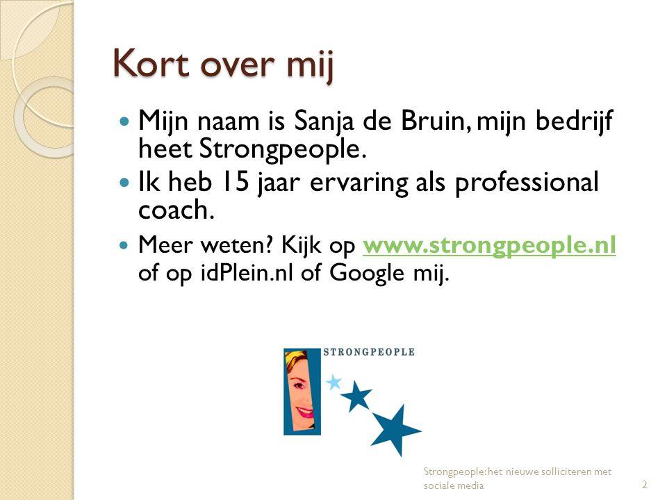 Kort over mij Mijn naam is Sanja de Bruin, mijn bedrijf heet Strongpeople. Ik heb 15 jaar ervaring als professional coach. Meer weten? Kijk op www.str