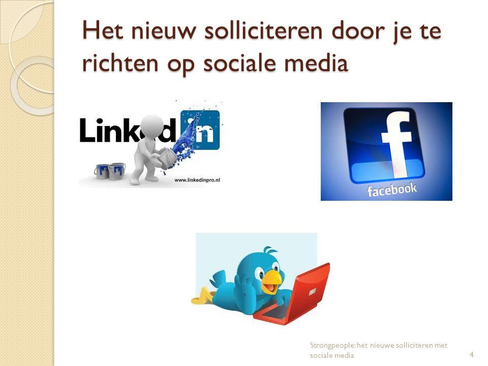 Het nieuw solliciteren door je te richten op sociale media 4 Strongpeople: het nieuwe solliciteren met sociale media