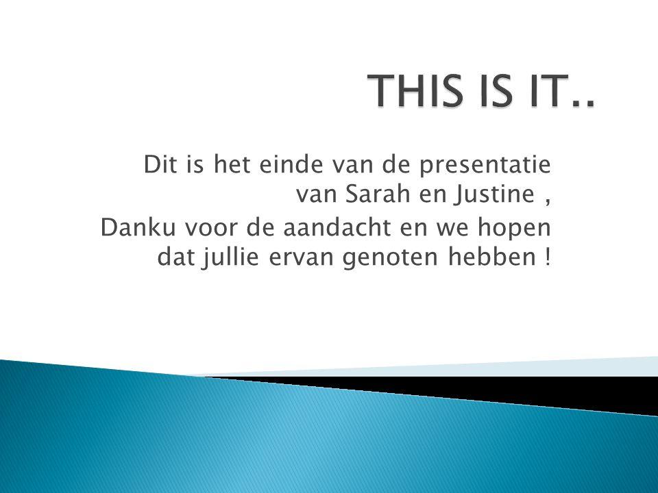 Dit is het einde van de presentatie van Sarah en Justine, Danku voor de aandacht en we hopen dat jullie ervan genoten hebben !