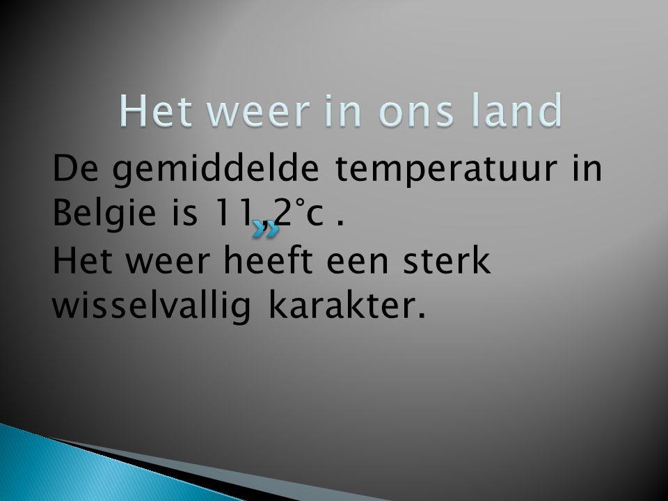De gemiddelde temperatuur in Belgie is 11,2°c. Het weer heeft een sterk wisselvallig karakter.