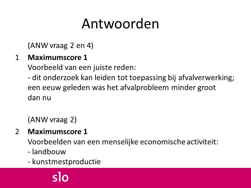 Antwoorden (ANW vraag 2 en 4) 1Maximumscore 1 Voorbeeld van een juiste reden: - dit onderzoek kan leiden tot toepassing bij afvalverwerking; een eeuw