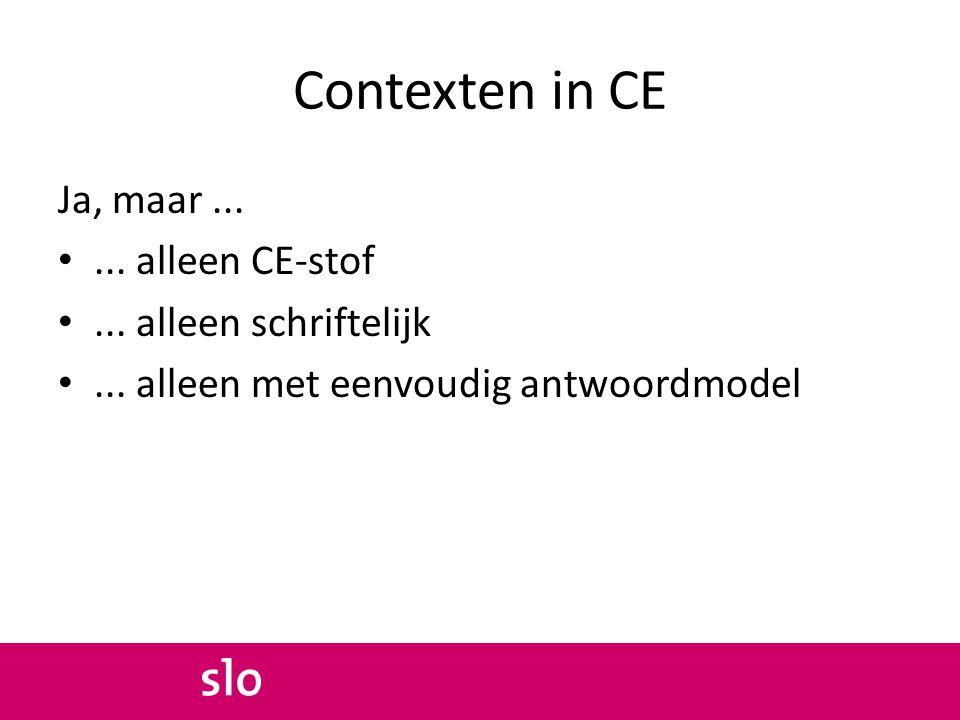 Contexten in CE Ja, maar...... alleen CE-stof... alleen schriftelijk... alleen met eenvoudig antwoordmodel