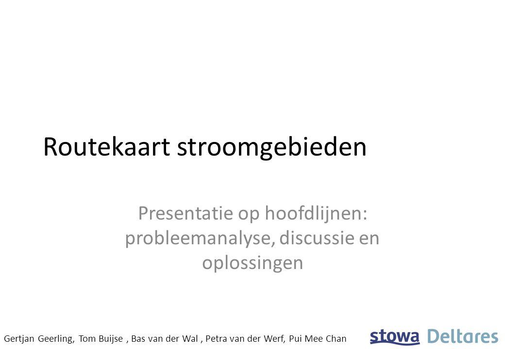 Routekaart stroomgebieden Presentatie op hoofdlijnen: probleemanalyse, discussie en oplossingen Gertjan Geerling, Tom Buijse, Bas van der Wal, Petra v