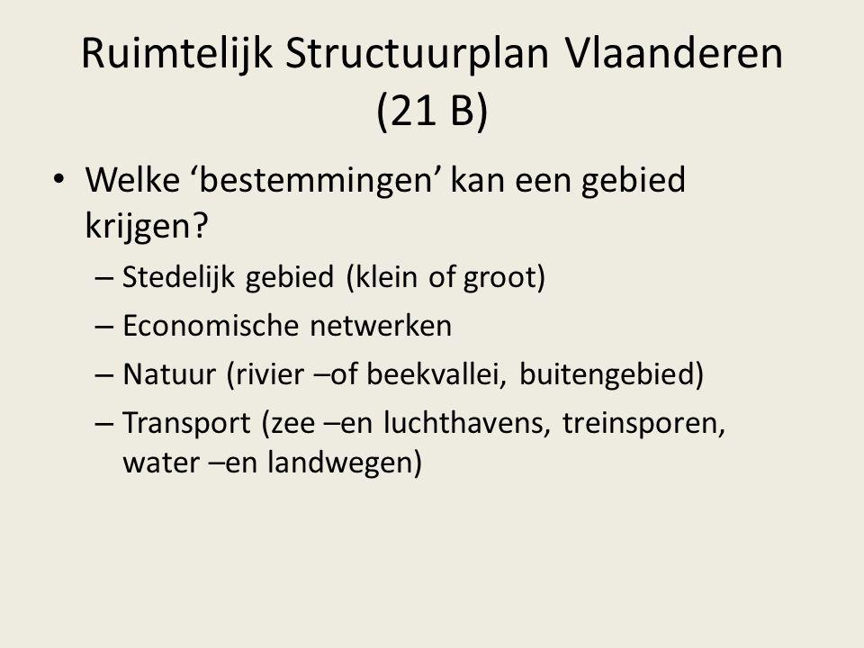 Ruimtelijk Structuurplan Vlaanderen (21 B) Welke 'bestemmingen' kan een gebied krijgen? – Stedelijk gebied (klein of groot) – Economische netwerken –