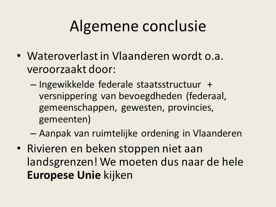 Algemene conclusie Wateroverlast in Vlaanderen wordt o.a. veroorzaakt door: – Ingewikkelde federale staatsstructuur + versnippering van bevoegdheden (