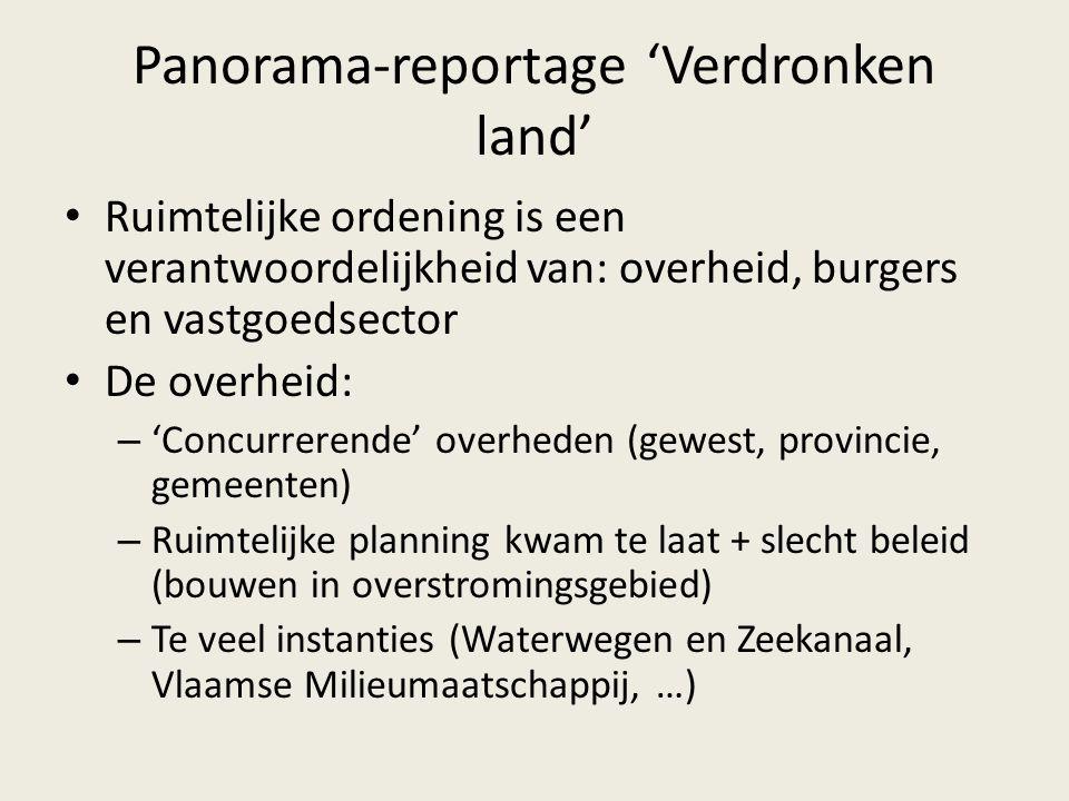Panorama-reportage 'Verdronken land' Ruimtelijke ordening is een verantwoordelijkheid van: overheid, burgers en vastgoedsector De overheid: – 'Concurr