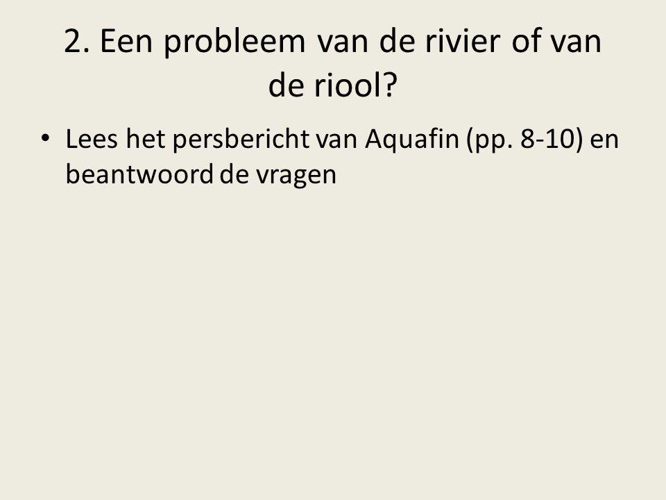 2. Een probleem van de rivier of van de riool? Lees het persbericht van Aquafin (pp. 8-10) en beantwoord de vragen