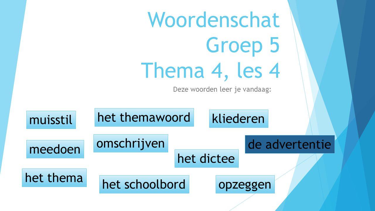 Woordenschat Groep 5 Thema 4, les 4 Deze woorden leer je vandaag: muisstil meedoen omschrijven het dictee het schoolbord het themawoord opzeggen klied