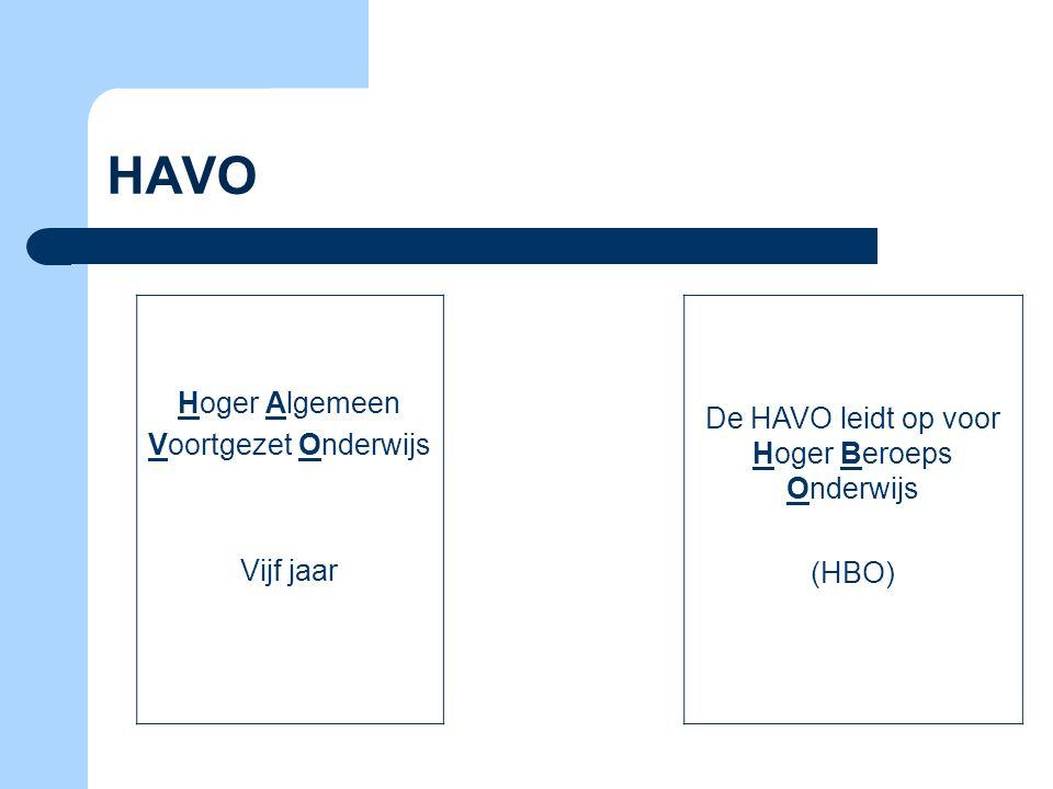 HAVO Hoger Algemeen Voortgezet Onderwijs Vijf jaar De HAVO leidt op voor Hoger Beroeps Onderwijs (HBO)