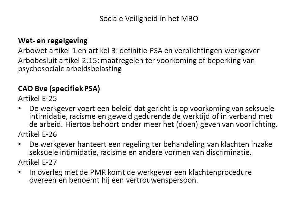 Sociale Veiligheid in het MBO Wet- en regelgeving Arbowet artikel 1 en artikel 3: definitie PSA en verplichtingen werkgever Arbobesluit artikel 2.15: