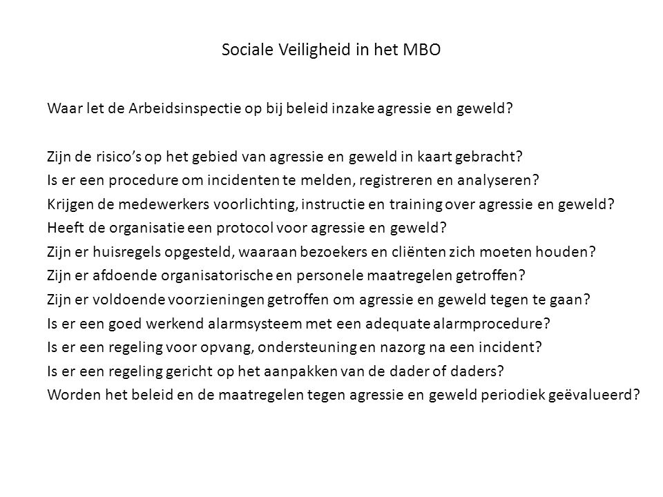Sociale Veiligheid in het MBO Waar let de Arbeidsinspectie op bij beleid inzake agressie en geweld? Zijn de risico's op het gebied van agressie en gew