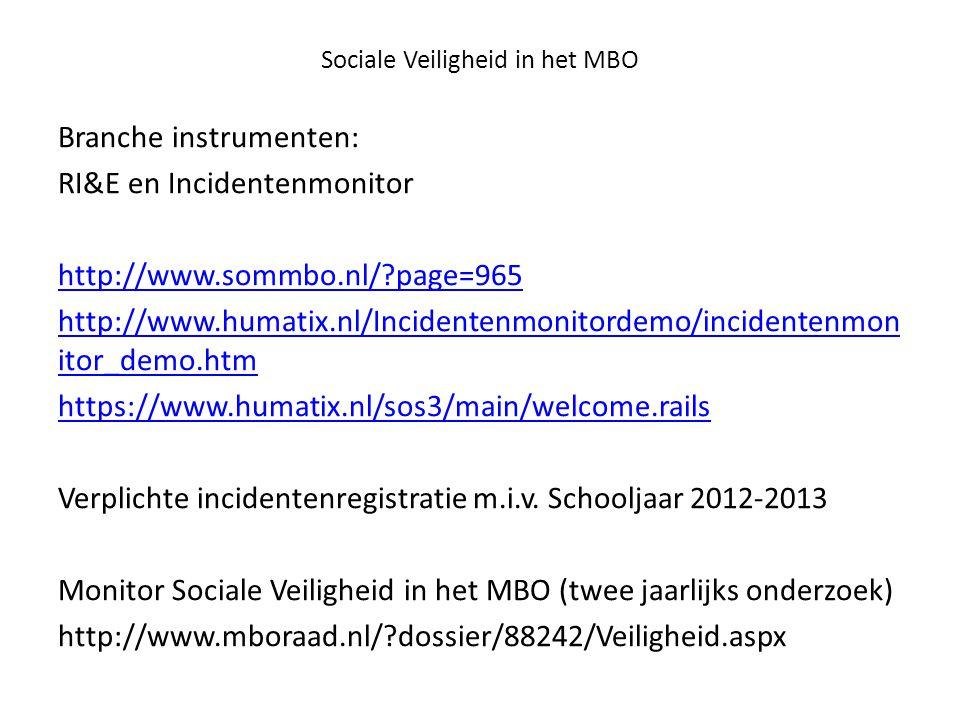 Sociale Veiligheid in het MBO Branche instrumenten: RI&E en Incidentenmonitor http://www.sommbo.nl/?page=965 http://www.humatix.nl/Incidentenmonitorde