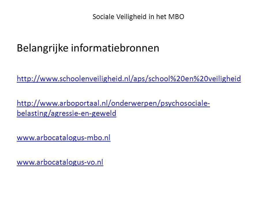 Sociale Veiligheid in het MBO Belangrijke informatiebronnen http://www.schoolenveiligheid.nl/aps/school%20en%20veiligheid http://www.arboportaal.nl/on