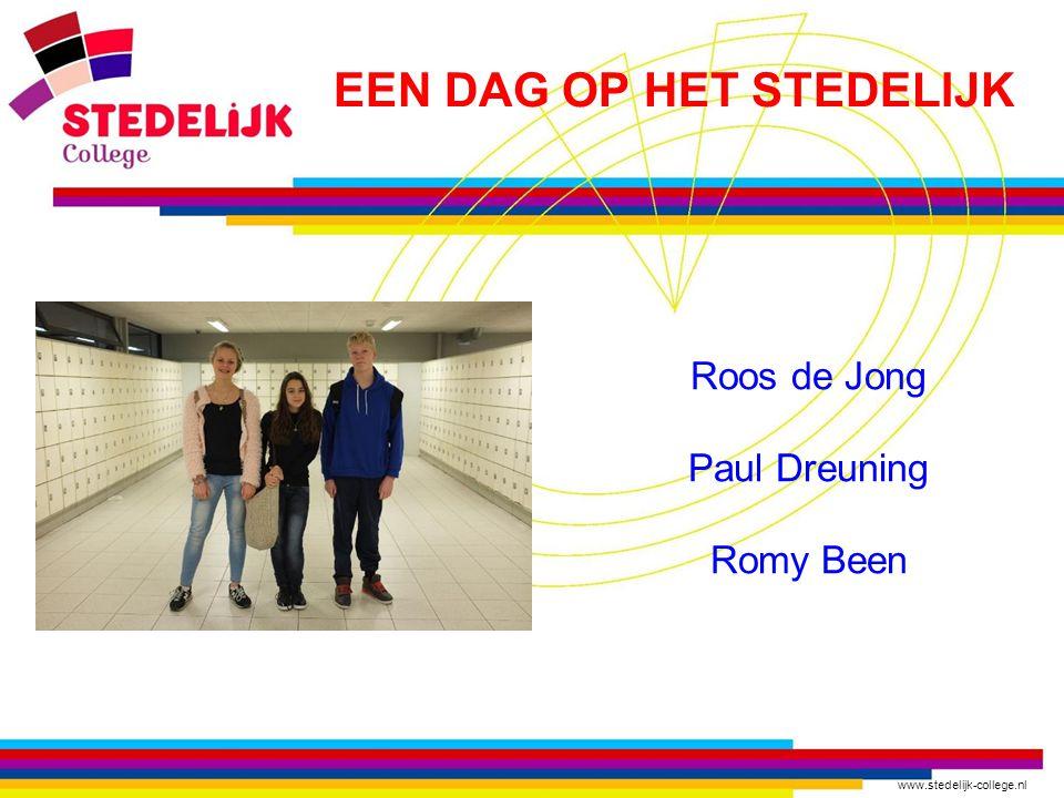 www.stedelijk-college.nl Roos de Jong Paul Dreuning Romy Been EEN DAG OP HET STEDELIJK