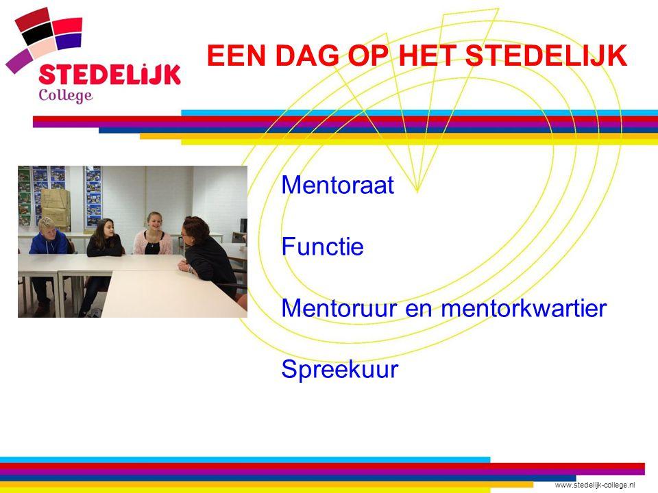 www.stedelijk-college.nl Mentoraat Functie Mentoruur en mentorkwartier Spreekuur EEN DAG OP HET STEDELIJK