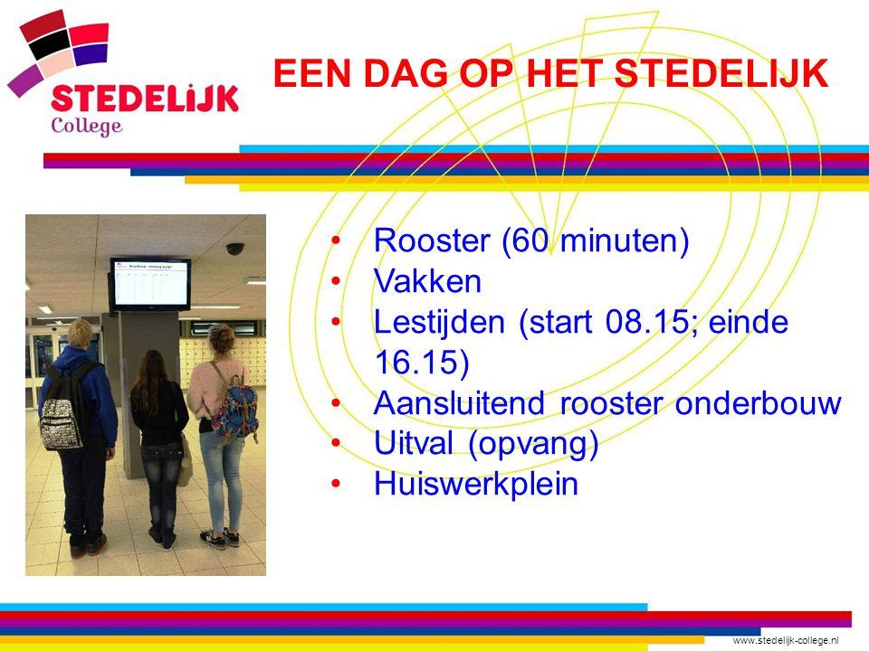 www.stedelijk-college.nl Rooster (60 minuten) Vakken Lestijden (start 08.15; einde 16.15) Aansluitend rooster onderbouw Uitval (opvang) Huiswerkplein