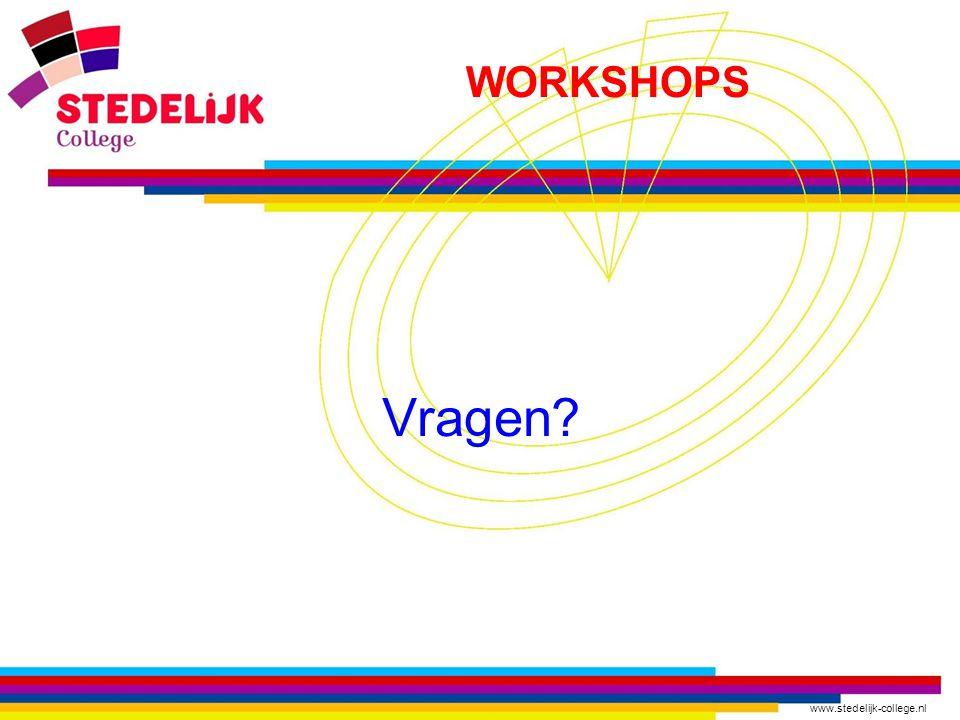 www.stedelijk-college.nl WORKSHOPS Vragen?