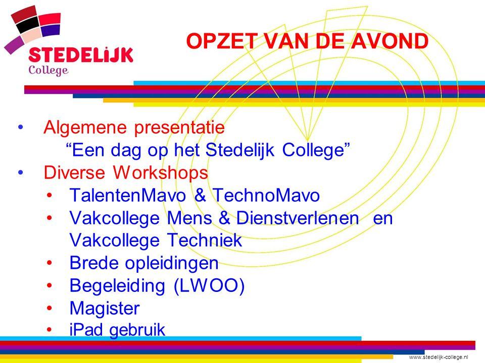 """www.stedelijk-college.nl OPZET VAN DE AVOND Algemene presentatie """"Een dag op het Stedelijk College"""" Diverse Workshops TalentenMavo & TechnoMavo Vakcol"""
