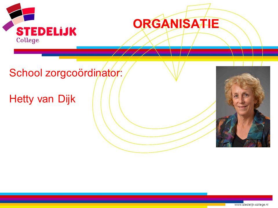 www.stedelijk-college.nl ORGANISATIE School zorgcoördinator: Hetty van Dijk
