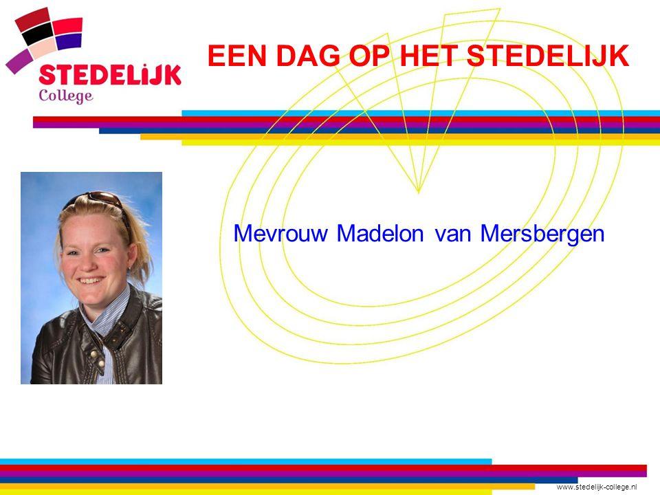 www.stedelijk-college.nl EEN DAG OP HET STEDELIJK Mevrouw Madelon van Mersbergen