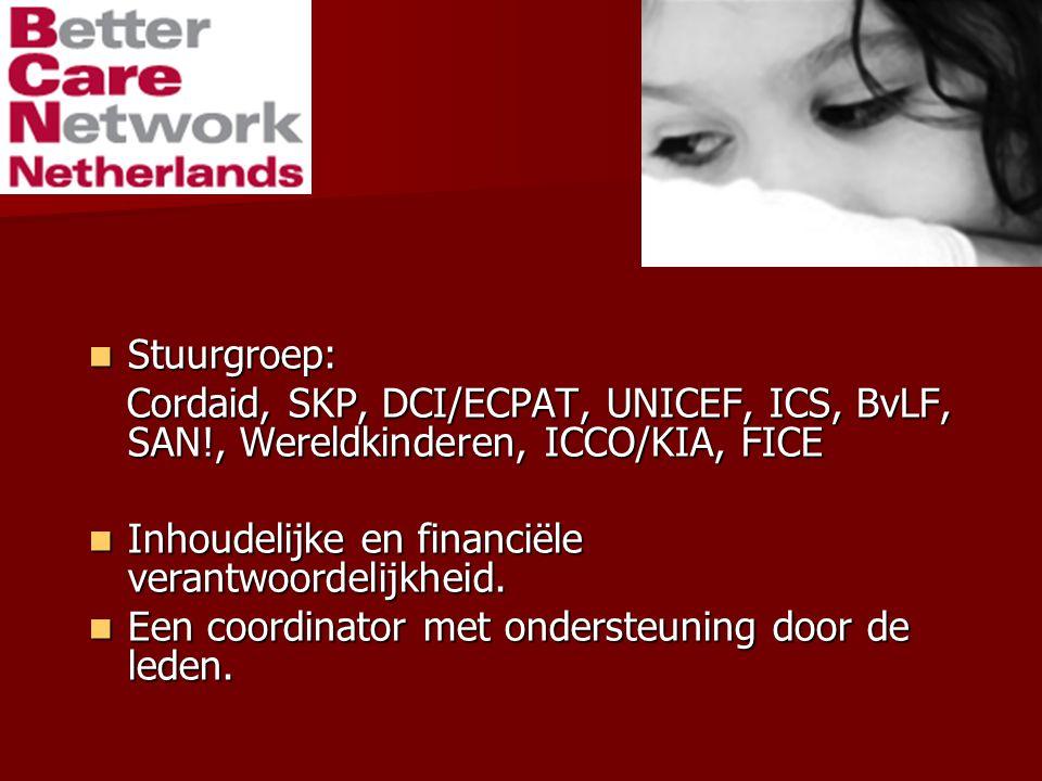Stuurgroep: Stuurgroep: Cordaid, SKP, DCI/ECPAT, UNICEF, ICS, BvLF, SAN!, Wereldkinderen, ICCO/KIA, FICE Cordaid, SKP, DCI/ECPAT, UNICEF, ICS, BvLF, SAN!, Wereldkinderen, ICCO/KIA, FICE Inhoudelijke en financiële verantwoordelijkheid.