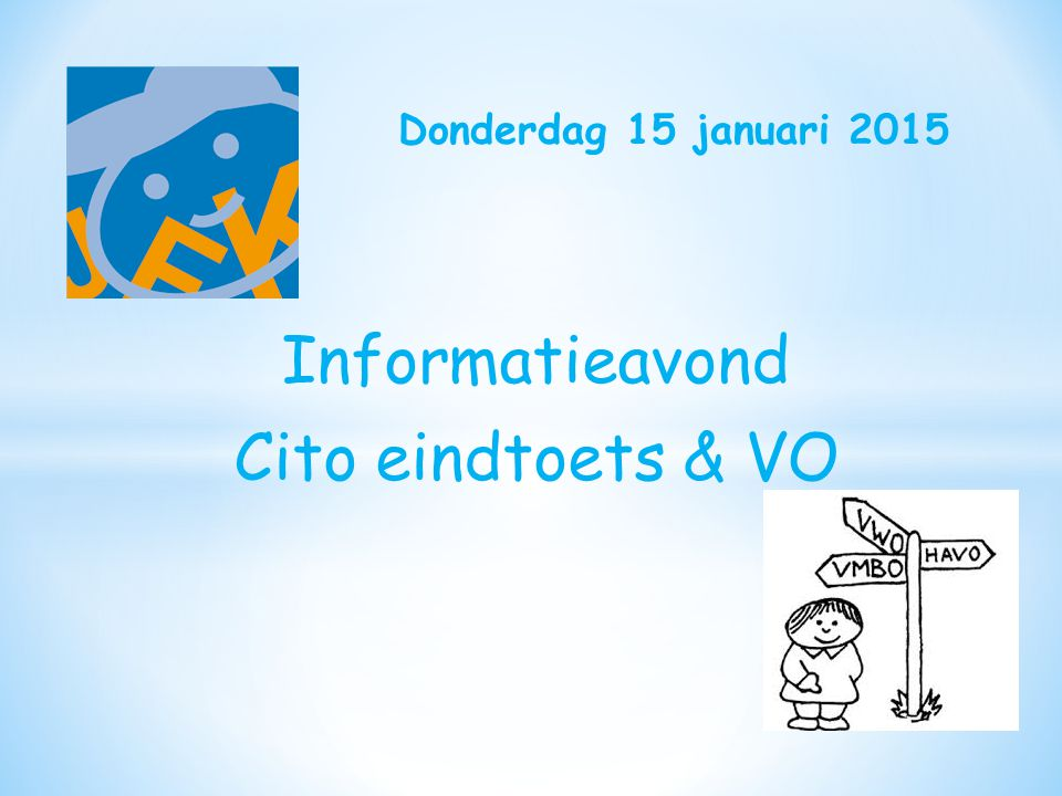 Informatieavond Cito eindtoets & VO Donderdag 15 januari 2015