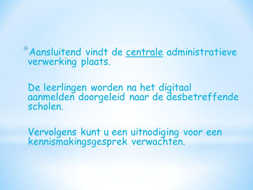 * Aansluitend vindt de centrale administratieve verwerking plaats. De leerlingen worden na het digitaal aanmelden doorgeleid naar de desbetreffende sc